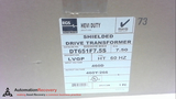 DT651F7.5S DRIVE ISOLATION TRANSFORMER, PRIMARY VOLTS: 460D,